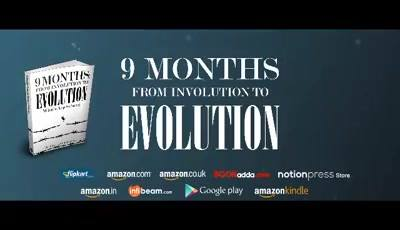 The video teaser of my book…NINE MONTHS: FROM INVOLUTION TO EVOLUTION..